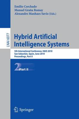 Hybrid Artificial Intelligent Systems, Part II: 5th International Conference, HAIS 2010, San Sebastian, Spain, June 23-25, 2010, Proceedings - Lecture Notes in Computer Science 6077 (Paperback)