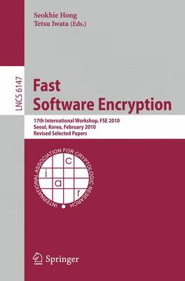 Fast Software Encryption: 17th International Workshop, FSE 2010, Seoul, Korea, February 7-10, 2010 Revised Selected Papers - Security and Cryptology 6147 (Paperback)