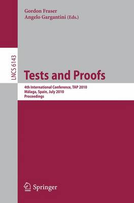 Tests and Proofs: 4th International Conference, TAP 2010, Malaga, Spain, July 1-2, 2010, Proceedings - Programming and Software Engineering 6143 (Paperback)