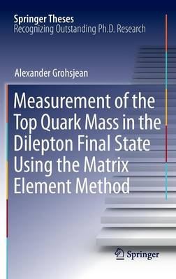 Measurement of the Top Quark Mass in the Dilepton Final State Using the Matrix Element Method - Springer Theses (Hardback)