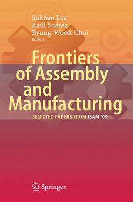 Frontiers of Assembly and Manufacturing: Selected papers from ISAM'09' (Hardback)