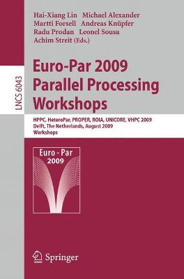 Euro-Par 2009, Parallel Processing - Workshops: HPPC, HeteroPar, PROPER, ROIA, UNICORE, VHPC, Delft, The Netherlands, August 25-28, 2009, Workshops - Lecture Notes in Computer Science 6043 (Paperback)