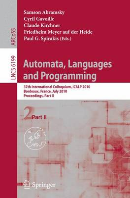 Automata, Languages and Programming: 37th International Colloquium, ICALP 2010, Bordeaux, France, July 6-10, 2010, Proceedings, Part II - Lecture Notes in Computer Science 6199 (Paperback)