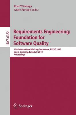 Requirements Engineering: Foundation for Software Quality: 16th International Working Conference, REFSQ 2010, Essen, Germany, June 30-July 2, 2010. Proceedings - Programming and Software Engineering 6182 (Paperback)