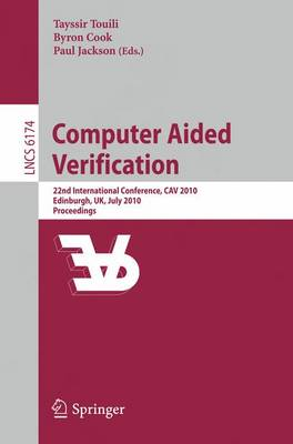 Computer Aided Verification: 22nd International Conference, CAV 2010, Edinburgh, UK, July 15-19, 2010, Proceedings - Theoretical Computer Science and General Issues 6174 (Paperback)