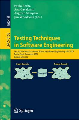 Testing Techniques in Software Engineering: Second Pernambuco Summer School on Software Engineering, PSSE 2007, Recife, Brazil, December 3-7, 2007, Revised Lectures - Lecture Notes in Computer Science 6153 (Paperback)