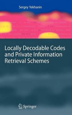Locally Decodable Codes and Private Information Retrieval Schemes - Information Security and Cryptography (Hardback)