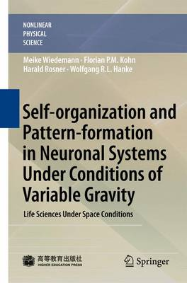 Self-organization and Pattern-formation in Neuronal Systems Under Conditions of Variable Gravity - Nonlinear Physical Science (Hardback)