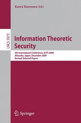 Information Theoretic Security: 4th International Conference, ICITS 2009, Shizuoka, Japan, December 3-6, 2009. Revised Selected Papers - Lecture Notes in Computer Science 5973 (Paperback)