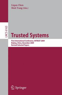 Trusted Systems: First International Conference, INTRUST 2009, Beijing, China, December 17-19, 2009. Proceedings - Lecture Notes in Computer Science 6163 (Paperback)