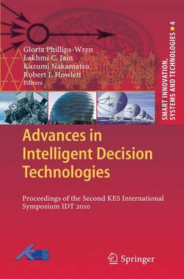 Advances in Intelligent Decision Technologies: Proceedings of the Second KES International Symposium IDT 2010 - Smart Innovation, Systems and Technologies 4 (Hardback)