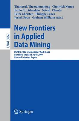 New Frontiers in Applied Data Mining: PAKDD 2009 International Workshops, Bangkok, Thailand, April 27-30, 2010. Revised Selected Papers - Lecture Notes in Computer Science 5669 (Paperback)