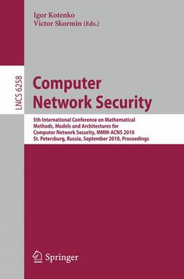 Computer Network Security: 5th International Conference, on Mathematical Methods, Models, and Architectures for Computer Network Security, MMM-ACNS 2010, St. Petersburg, Russia, September 8-10, 2010, Proceedings - Lecture Notes in Computer Science 6258 (Paperback)