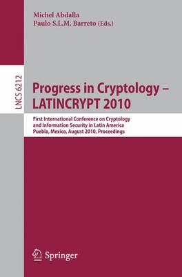 Progress in Cryptology - LATINCRYPT 2010: First International Conference on Cryptology and Information Security in Latin America, Puebla, Mexico, August 8-11, 2010, Proceedings - Lecture Notes in Computer Science 6212 (Paperback)