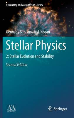 Stellar Physics: 2: Stellar Evolution and Stability - Astronomy and Astrophysics Library (Hardback)