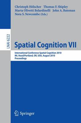 Spatial Cognition VII: International Conference, Spatial Cognition 2010, Mt. Hood/Portland, OR, USA, August 15-19,02010, Proceedings - Lecture Notes in Computer Science 6222 (Paperback)