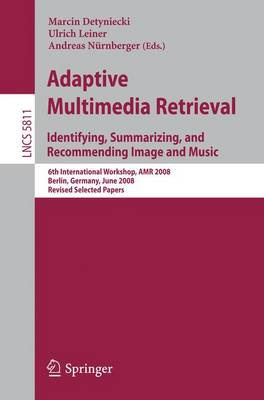 Adaptive Multimedia Retrieval: Identifying, Summarizing, and Recommending Image and Music: 6th International Workshop, AMR 2008, Berlin, Germany, June 26-27, 2008. Revised Selected Papers - Information Systems and Applications, incl. Internet/Web, and HCI 5811 (Paperback)