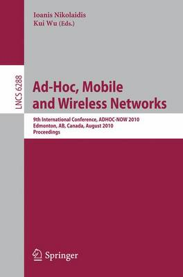 Ad-Hoc, Mobile and Wireless Networks: 9th International Conference, ADHOC-NOW 2010, Edmonton, AB, Canada, August 20-22, 2010, Proceedings - Computer Communication Networks and Telecommunications 6288 (Paperback)