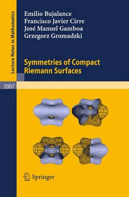 Symmetries of Compact Riemann Surfaces - Lecture Notes in Mathematics 2007 (Paperback)