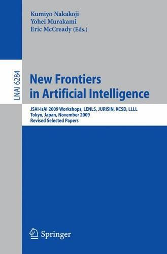 New Frontiers in Artificial Intelligence: JSAI-isAI 2009 Workshops, LENLS, JURISIN, KCSD, LLLL, Tokyo, Japan, November 19-20, 2009, Revised Selected Papers - Lecture Notes in Computer Science 6284 (Paperback)