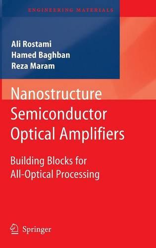 Nanostructure Semiconductor Optical Amplifiers: Building Blocks for All-Optical Processing - Engineering Materials (Hardback)