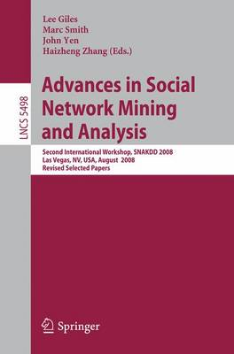 Advances in Social Network Mining and Analysis: Second International Workshop, SNAKDD 2008, Las Vegas, NV, USA, August 24-27, 2008. Revised Selected Papers - Theoretical Computer Science and General Issues 5498 (Paperback)