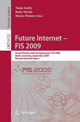 Future Internet - FIS 2009: Second Future Internet Symposium, FIS 2009, Berlin, Germany, September 1-3, 2009, Revised Selected Papers - Computer Communication Networks and Telecommunications 6152 (Paperback)