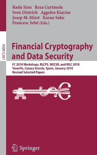 Financial Cryptography and Data Security: FC 2010 Workshops, WLC, RLCPS, and WECSR, Tenerife, Canary Islands, Spain, January 25-28, 2010, Revised Selected Papers - Security and Cryptology 6054 (Hardback)