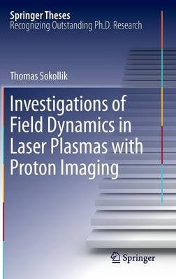 Investigations of Field Dynamics in Laser Plasmas with Proton Imaging - Springer Theses (Hardback)