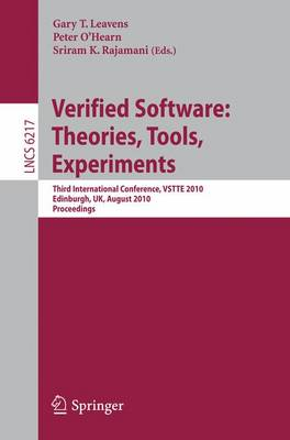 Verified Software: Theories, Tools, Experiments: Third International Conference, VSTTE 2010, Edinburgh, UK, August 16-19, 2010, Proceedings - Lecture Notes in Computer Science 6217 (Paperback)