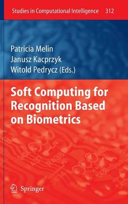 Soft Computing for Recognition based on Biometrics - Studies in Computational Intelligence 312 (Hardback)