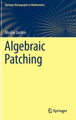 Algebraic Patching - Springer Monographs in Mathematics (Hardback)