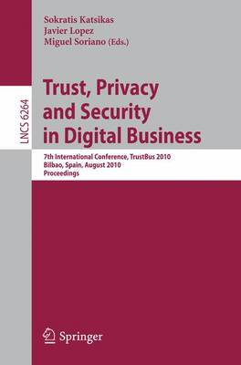 Trust, Privacy and Security in Digital Business: 7th International Conference, TrustBus 2010, Bilbao, Spain, August 30-31, 2010, Proceedings - Security and Cryptology 6264 (Paperback)