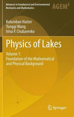 Physics of Lakes: Volume 1: Foundation of the Mathematical and Physical Background - Advances in Geophysical and Environmental Mechanics and Mathematics (Hardback)