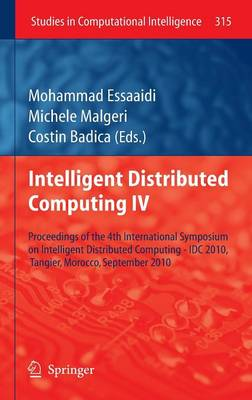 Intelligent Distributed Computing IV: Proceedings of the 4th International Symposium on Intelligent Distributed Computing - IDC 2010, Tangier, Morocco, September 2010 - Studies in Computational Intelligence 315 (Hardback)