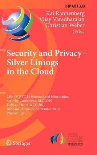 Security and Privacy - Silver Linings in the Cloud: 25th IFIP TC 11 International Information Security Conference, SEC 2010, Held as Part of WCC 2010, Brisbane, Australia, September 20-23, 2010, Proceedings - IFIP Advances in Information and Communication Technology 330 (Hardback)