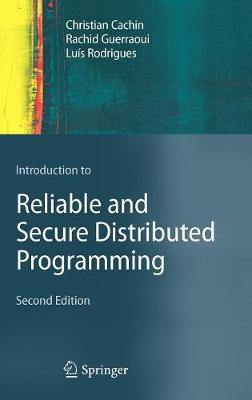 Introduction to Reliable and Secure Distributed Programming (Hardback)