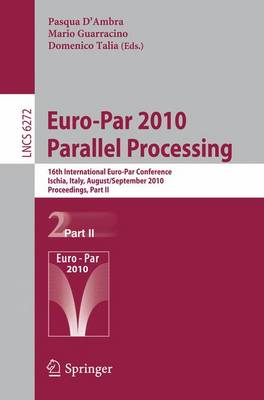 Euro-Par 2010 - Parallel Processing: 16th International Euro-Par Conference, Ischia, Italy, August 31 - September  3, 2010, Proceedings, Part I - Lecture Notes in Computer Science 6271 (Paperback)