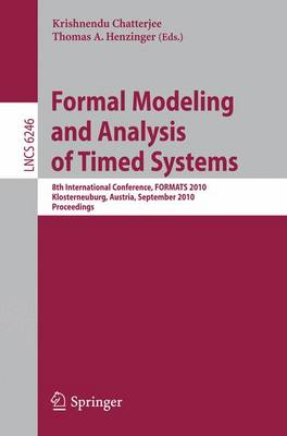 Formal Modeling and Analysis of Timed Systems: 8th International Conference, FORMATS 2010, Klosterneuburg, Austria, September 8-10, 2010, Proceedings - Theoretical Computer Science and General Issues 6246 (Paperback)
