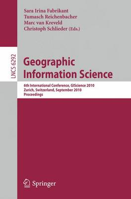 Geographic Information Science: 6th International Conference, GIScience 2010, Zurich, Switzerland, September 14-17, 2010. Proceedings - Information Systems and Applications, incl. Internet/Web, and HCI 6292 (Paperback)