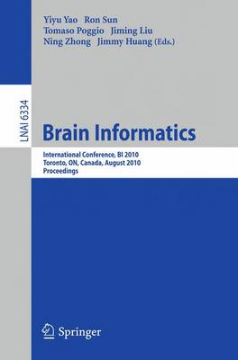 Brain Informatics: International Conference, BI 2010, Toronto, Canada, August 28-30, 2010, Proceedings - Lecture Notes in Artificial Intelligence 6334 (Paperback)