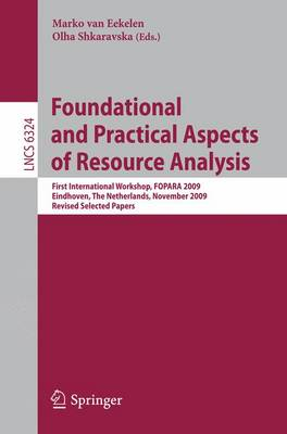 Foundational and Practical Aspects of Resource Analysis: First International Workshop, FOPARA 2009, Eindhoven, The Netherlands, November 6, 2010, Revised Selected Papers - Programming and Software Engineering 6324 (Paperback)