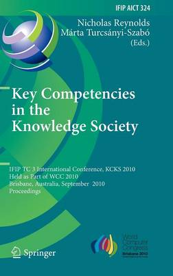 Key Competencies in the Knowledge Society: IFIP TC 3 International Conference, KCKS 2010, Held as Part of WCC 2010, Brisbane, Australia, September 20-23, 2010, Proceedings - IFIP Advances in Information and Communication Technology 324 (Hardback)