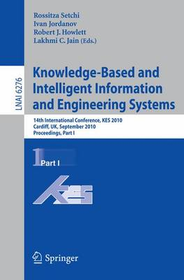 Knowledge-Based and Intelligent Information and Engineering Systems: 14th International Conference, KES 2010, Cardiff, UK, September 8-10, 2010, Proceedings, Part I - Lecture Notes in Artificial Intelligence 6276 (Paperback)