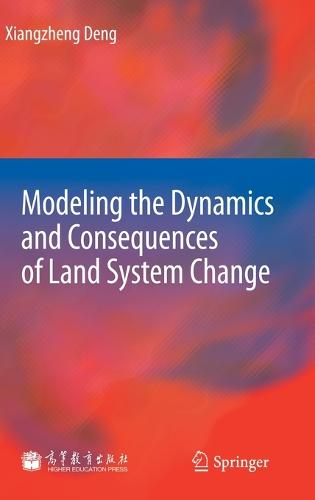 Modeling the Dynamics and Consequences of Land System Change (Hardback)