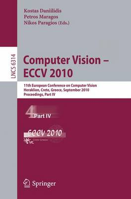 Computer Vision -- ECCV 2010: 11th European Conference on Computer Vision, Heraklion, Crete, Greece, September 5-11, 2010, Proceedings, Part IV - Lecture Notes in Computer Science 6314 (Paperback)