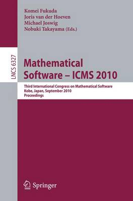 Mathematical Software - ICMS 2010: Third International Congress on Mathematical Software, Kobe, Japan, September 13-17, 2010, Proceedings - Theoretical Computer Science and General Issues 6327 (Paperback)