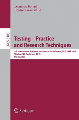 Testing: Academic and Industrial Conference - Practice and Research Techniques: 5th International Conference, TAIC PART 2010, Windsor, UK, September 4-6, 2010, Proceedings - Lecture Notes in Computer Science 6303 (Paperback)