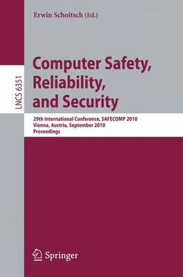 Computer Safety, Reliability, and Security: 29th International Conference, SAFECOMP 2010, Vienna, Austria, September 14-17, 2010, Proceedings - Programming and Software Engineering 6351 (Paperback)