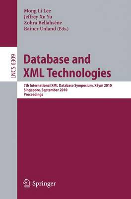 Database and XML Technologies: 7th International XML Database Symposium, XSym 2010, Singapore, September 17, 2010, Proceedings - Lecture Notes in Computer Science 6309 (Paperback)